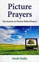 [(Picture Prayers : The Journey to Picture Perfect Prayers)] [By (author) Heidi Hollis] published on (May, 2009)