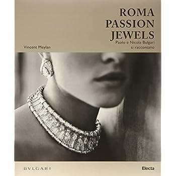 Roma Passion Jewels. Paolo E Nicola Bulgari Si Raccontano. Ediz. Illustrata