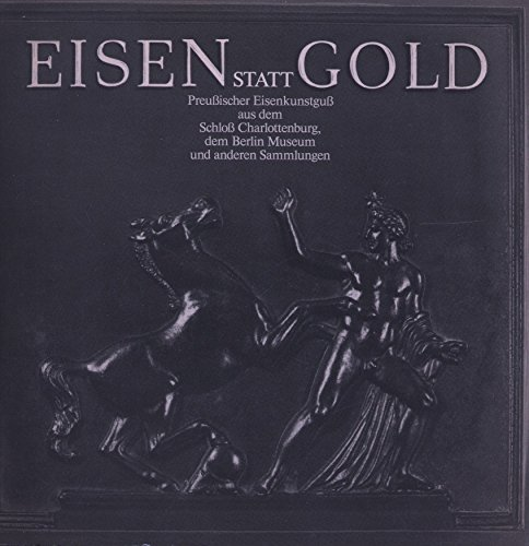 Eisen statt Gold: Preussischer Eisenkunstguss aus dem Schloss Charlottenburg, dem Berliner Museum und anderen Sammlungen, präsentiert von Siempelkamp. Schloss Charlottenburg (21.11.82-9.1.83)