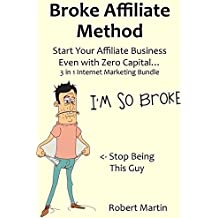 BROKE AFFILIATE METHOD: Start Your Affiliate Business Even with Zero Capital… 3 in 1 Internet Marketing Bundle