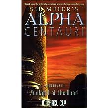 Twilight of the Mind (Sid Meier's Alpha Centauri, Book 3, Band 3)