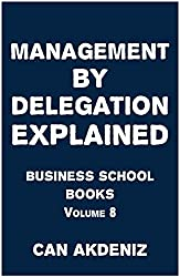 Management By Delegation Explained: Business School Books Volume 8 (English Edition)