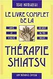 Le Livre complet de la thérapie shiatsu - Santé et Vitalité au bout de vos doigts