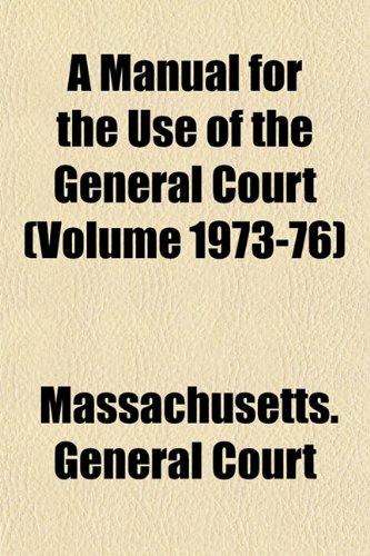 A Manual for the Use of the General Court (Volume 1973-76)