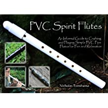 PVC Spirit Flutes: An Informal Guide to Crafting and Playing Simple PVC Pipe Flutes for Fun and Relaxation by Nicholas Tomihama (2011-07-28)