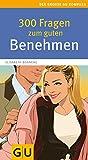300 Fragen zum guten Benehmen (GU Großer Kompass Gesundheit) - Elisabeth Bonneau