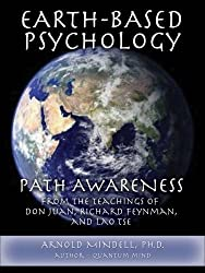 Earth-Based Psychology: Path Awareness from the Teachings of Don Juan, Richard Feynman, and Lao Tse by Arnold Mindell PhD (2007-04-01)