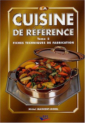 La cuisine de référence : Tome 2, Fiches techniques de fabrication par Michel Maincent-Morel