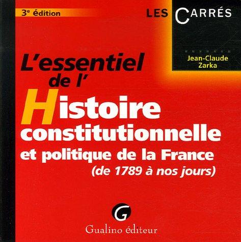 L'essentiel de l'Histoire constitutionnelle et politique de la France : De 1789 à nos jours