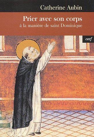 Prier avec son corps : A la manière de saint Dominique par Catherine Aubin