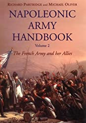 Napoleonic Army Handbook: Vol 1: The French Army and Her Allies Vol 2