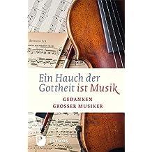 Ein Hauch von Gottheit ist Musik - Gedanken großer Musiker
