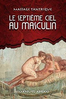 Le Septième Ciel au Masculin: Massage Tantrique par [Abran, Emanuel]