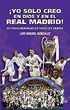 ¡Yo solo creo en Dios y en el Real Madrid!: Historias merengues de todos los tiempos (Deportes)