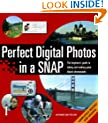 Perfect Digital Photos in a Snap: The Beginner's Guide to Taking & Making Great Digital Photographs: The Beginner's Guide to Taking and Making Great Digital Photographs