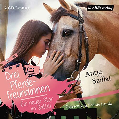 Drei Pferdefreundinnen - Ein neuer Star im Sattel (Drei Pferdefreundinnen-Reihe, Band 3)