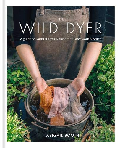 Kostüm Selling Best - The Wild Dyer: A guide to natural dyes & the art of patchwork & stitch