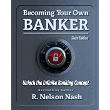 Becoming Your Own Banker (English Edition)