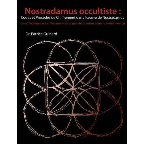 Nostradamus Occultiste: Codes Et Procedes de Chiffrement Dans L' Oeuvre de Nostradamus