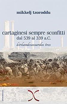 Cartaginesi sempre sconfitti: dal 539 al 339 a.C. (Libri per capire) di [Tzoroddu, Mikkelj]