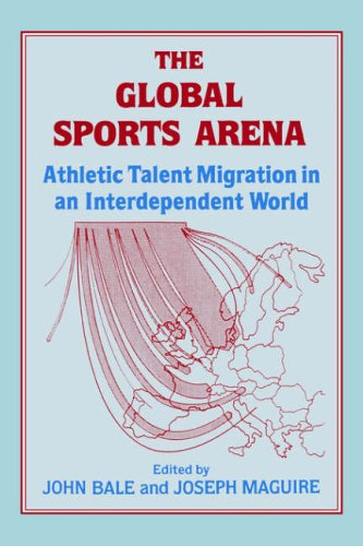 The Global Sports Arena: Athletic Talent Migration in an Interpendent World: Athletic Talent Migration in an Interdependent World