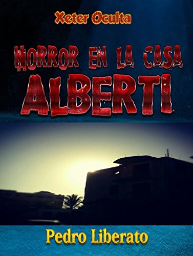 Horror en la casa Alberti (Xeter Oculta nº 1) por Pedro Liberato