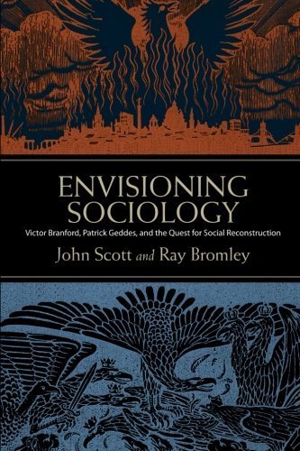 Envisioning Sociology: Victor Branford, Patrick Geddes, and the Quest for Social Reconstruction by John Scott (2014-01-02)