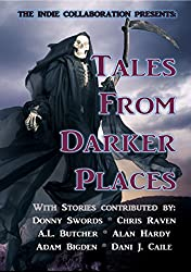 The Indie Collaboration Presents:  Tales From Darker Places: A Chilling Horror Anthology