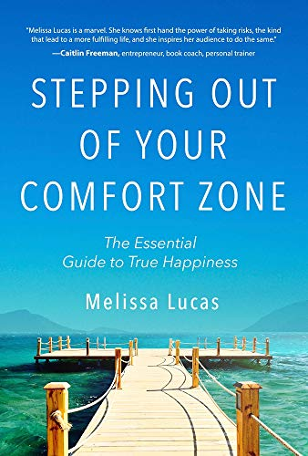 Stepping Out of Your Comfort Zone: The Essential Guide to True Happiness -