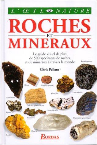 Roches et minéraux, le guide visuel le plus complet de 500 spécimens de roches et de minéraux à travers le monde