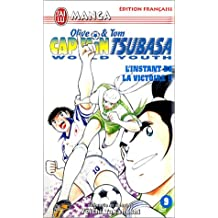 Olive & Tom, Captain Tsubasa, World Youth, tome 9 : L'Instant de la victoire !!