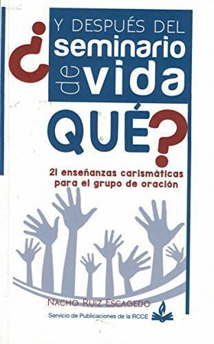 ¿Y Después del Seminario de Vida Que?: 21 enseñanzas carismáticas para el grupo de Oración por Nacho Ruiz Escagedo