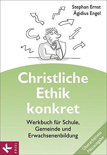 Christliche Ethik konkret - Neuausgabe: Werkbuch für Schule, Gemeinde und Erwachsenenbildung