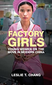 Factory Girls: Voices from the Heart of Modern China by [Chang, Leslie T.]