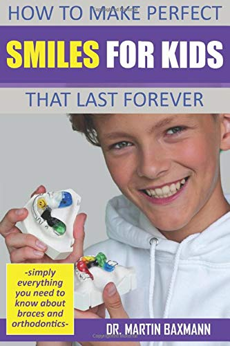How To Make Smiles For Kids That Last Forever Simply Everything You Need To Know About Braces And Orthodontics