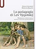La pedagogia di Lev Vygotskij. Mediazioni e dimensione storico-culturale in educazione