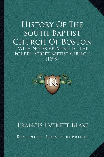 History of the South Baptist Church of Boston: With Notes Relating to the Fourth Street Baptist Church (1899)