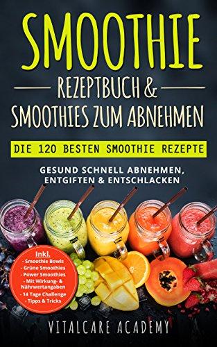 Smoothie Rezeptbuch & Smoothies zum Abnehmen: Die 120 besten Smoothie Rezepte - Gesund schnell Abnehmen, Entgiften & Entschlacken - Inkl. Smoothie Bowls, Grüne Smoothies und 14 Tage Diät Challenge - Komplette Granatapfel