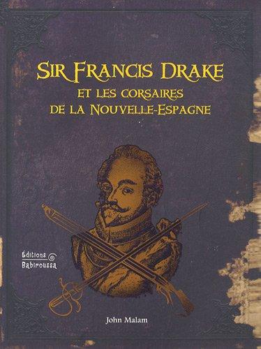 Sir Francis Drake et les corsaires de la Nouvelle-Espagne par John Malam
