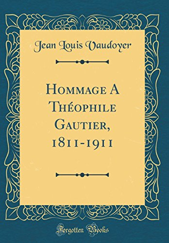 Hommage a Th'ophile Gautier, 1811-1911 (Classic Reprint)