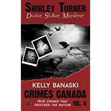 Shirley Turner: Doctor, Stalker, Murderer (Crimes Canada: True Crimes That Shocked The Nation) by Kelly Banaski (2015-06-05)