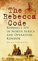 The Rebecca Code: Rommel's Spy in North Africa and Operation Kondor