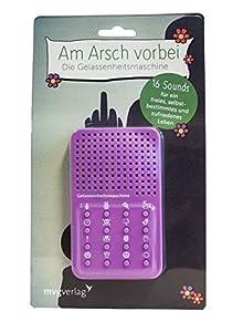 Am Arsch Vorbei - die Gelassenheitsmaschine: 16 Sounds für Ein Freies, selbstbestimmtes und zufriedenes Leben