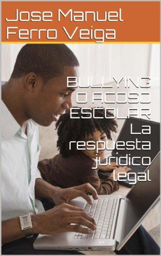 Bullying O Acoso Escolar La Respuesta Jurídico Legal por Jose Manuel Ferro Veiga