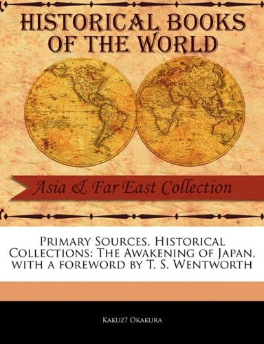 Primary Sources, Historical Collections: The Awakening of Japan, with a foreword by T. S. Wentworth by Kakuz?? Okakura (2011-02-15)