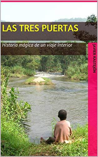 Las tres puertas: Historia mágica de un viaje interior (Cuadernos del Castor nº 5) por Javier KASTEJÓN