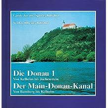 Die Donau 1- Von Kelheim bis Jochenstein Der Main-Donau-Kanal- Von Bamberg bis Kelheim (Guide für die Sportschiffahrt)