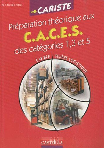 Cariste CAP-BEP logistique : Préparation théorique aux CACES (Certificat d'Aptitude à la Conduite En Sécurité) des catégories 1, 3 et 5 par Marie-Brigitte Freulon-Astoul