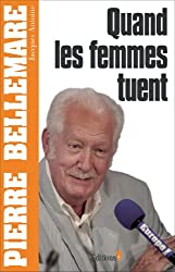 Quand les femmes tuent (Editions 1 - Collection Pierre Bellemare)
