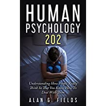 Human Psychology 202: Understanding How People Really Think So That You Know How To Deal With Them (English Edition)